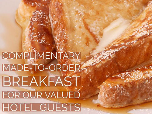 photo of french toast with text overlay saying Complimentary Made-to-Order Breakfast for Our Valued Hotel Guests